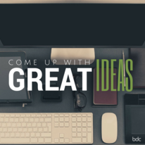 come up with great ideas