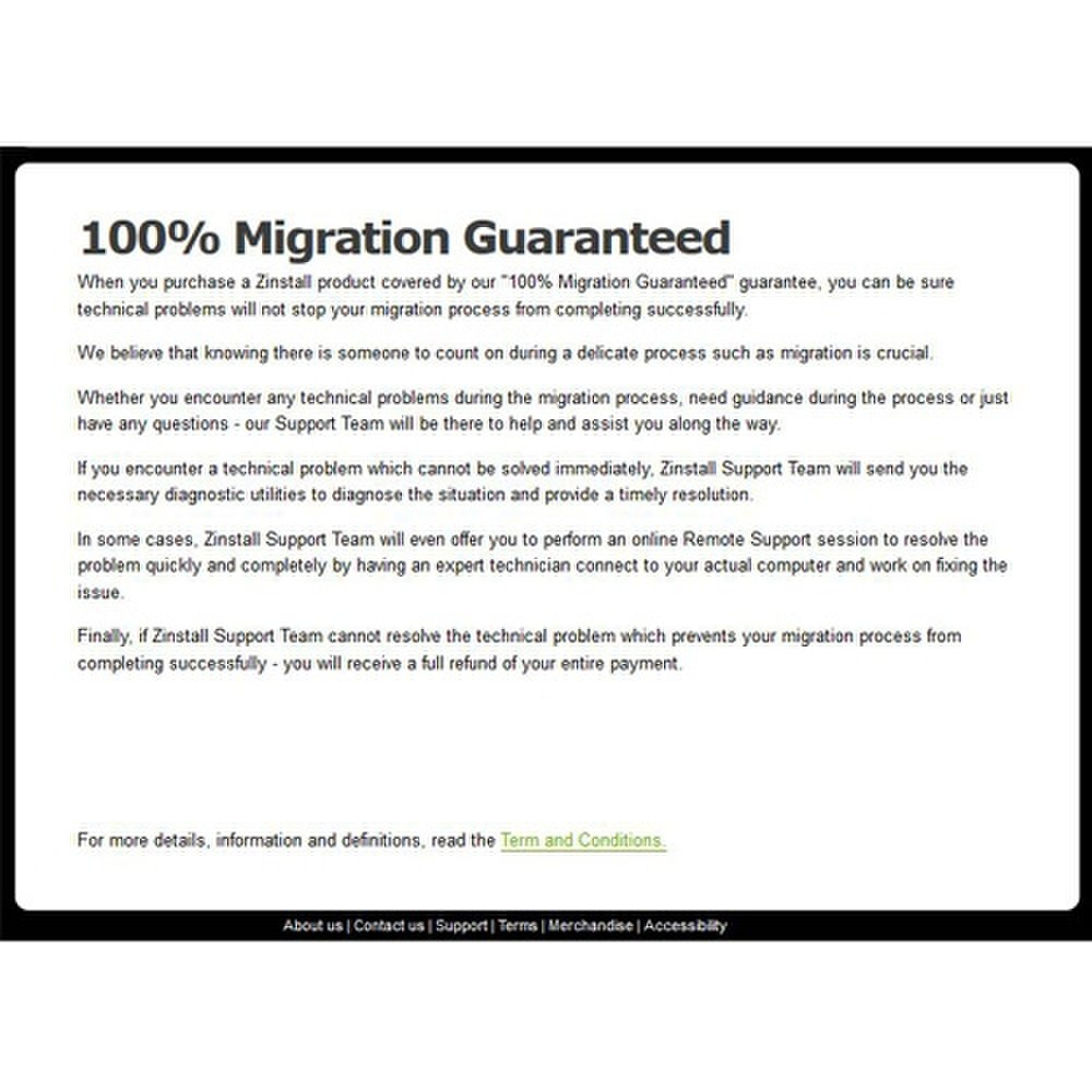 Zinstall states on its website that it offers a 100% migration guarantee; however, there are certain stipulations.