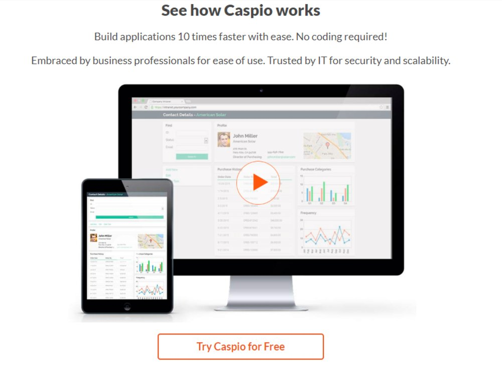 You can use Caspio to build applications for desktop and mobile devices.