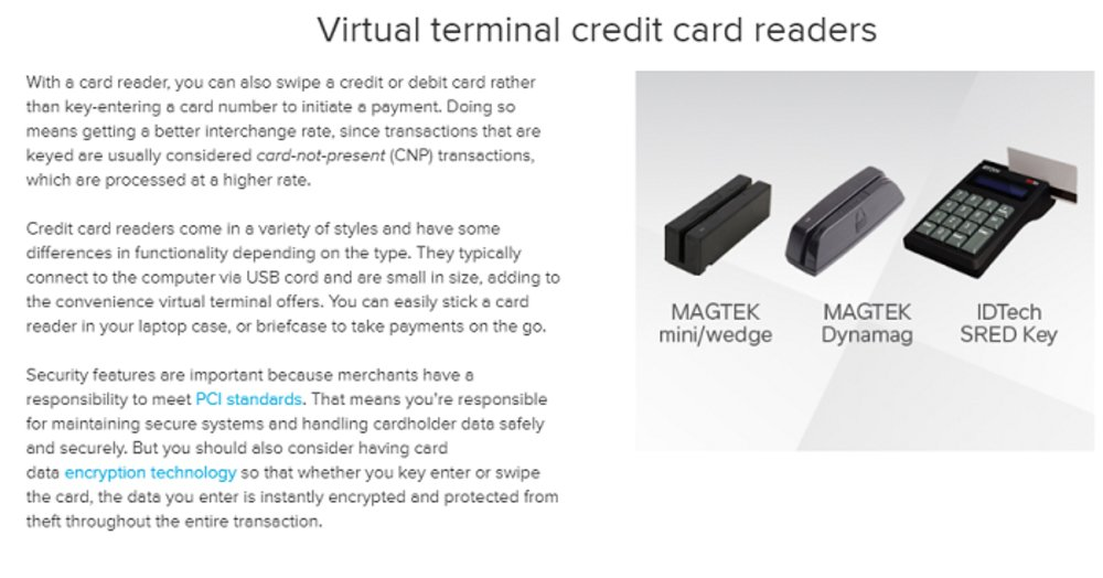 You can purchase a card reader to use with the virtual terminal. Cards accepted using a card reader are less expensive to process than those that are manually keyed in.
