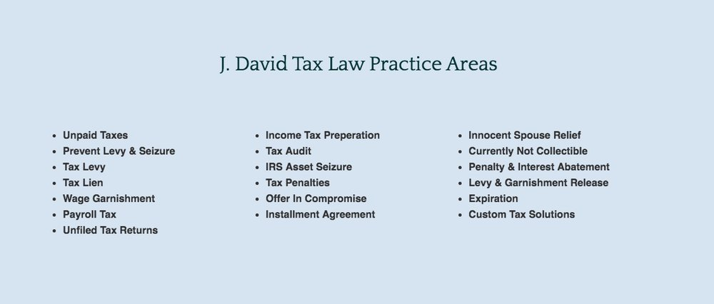 J. David Tax Law has a wide range of tax law practice areas, including unpaid taxes and unfiled tax returns.
