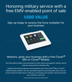 First Data offers a free Clover Mini or Clover Mobile device to new merchants who are veterans or military spouses.