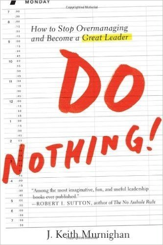 Book cover: How to stop overmanaging and become a great leader: Do Nothing!